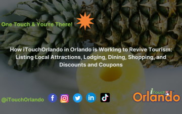 How iTouchOrlando in Orlando is Working to Revive Tourism: Listing Local Attractions, Lodging, Dining, Shopping, and Discounts and Coupons