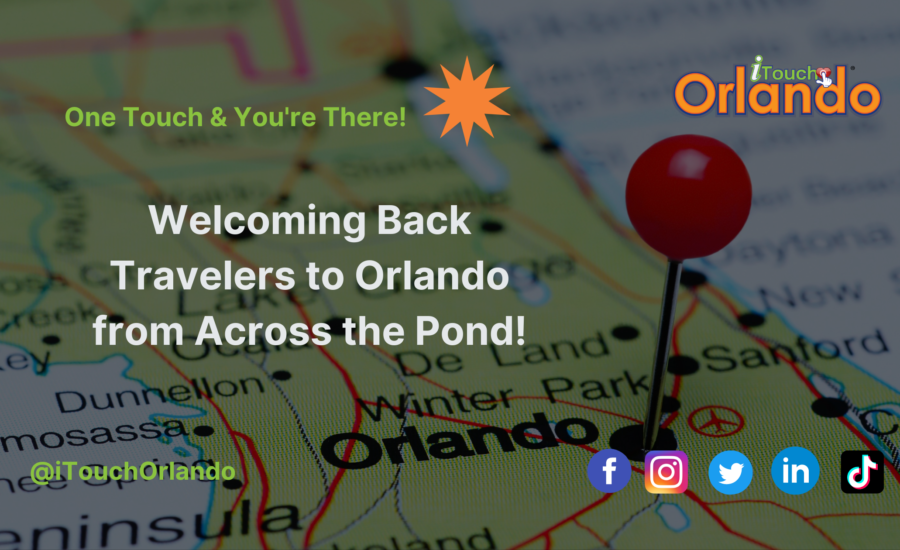 Welcoming Back Travelers to Orlando from Across the Pond!